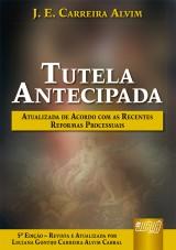 Capa do livro: Tutela Antecipada - De Acordo com as Recentes Reformas Processuais, J. E. Carreira Alvim