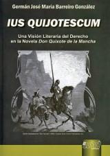 Capa do livro: IUS QUIJOTESCUM - Una Visión Literaria del Derecho en la Novela Don Quixote de la Mancha, Germán José María Barreiro González