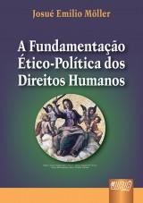 Capa do livro: Fundamentação Ético-Política dos Direitos Humanos, A, Josué Emilio Möller