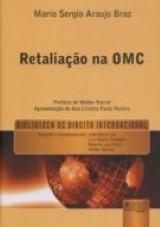 Capa do livro: Retaliação na OMC - Prefácio de Welber Barral, Mario Sergio Braz