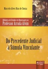 Capa do livro: Precedente Judicial à Súmula Vinculante, Do - Biblioteca de Estudos em Homenagem ao Professor Arruda Alvim, Marcelo Alves Dias de Souza