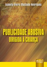 Capa do livro: Publicidade Abusiva Dirigida � Crian�a, Isabella Vieira Machado Henriques