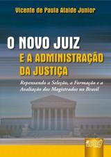 Capa do livro: Novo Juiz e a Administração da Justiça, O, Vicente de Paula Ataide Junior