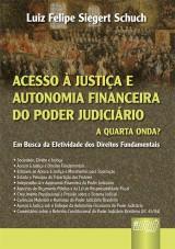 Capa do livro: Acesso à Justiça e Autonomia Financeira do Poder Judiciário: a Quarta Onda? - Em Busca da Efetividade dos Direitos Fundamentais, Luiz Felipe Siegert Schuch