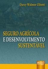 Capa do livro: Seguro Agrícola e Desenvolvimento Sustentável, Darcy Walmor Zibetti
