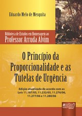 Capa do livro: Princípio da Proporcionalidade e as Tutelas de Urgência, O - Biblioteca de Estudos em Homenagem ao Professor Arruda Alvim, Eduardo Melo de Mesquita