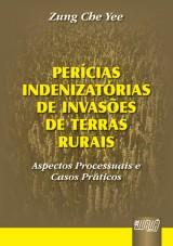 Capa do livro: Per�cias Indenizat�rias de Invas�es de Terras Rurais - Aspectos Processuais e Casos Pr�ticos, Zung Che Yee