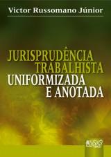 Capa do livro: Jurisprudência Trabalhista - Uniformizada e Anotada, Victor Russomano Júnior