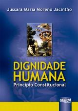 Capa do livro: Dignidade Humana - Princípio Constitucional, Jussara Maria Moreno Jacintho