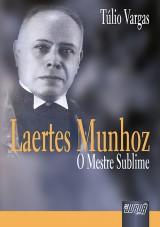 Capa do livro: Laertes Munhoz - O Mestre Sublime, Túlio Vargas