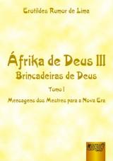 Capa do livro: �frika de Deus III - Brincadeiras de Deus - Tomo I - Mensagens dos Mestres para a Nova Era, Erotildes Rumor de Lima
