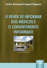 Capa do livro: Dever de Informar dos Médicos e o Consentimento Informado, O, Carlos Emmanuel Joppert Ragazzo