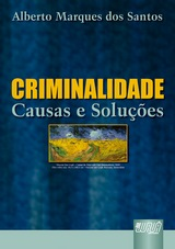 Capa do livro: Criminalidade - Causas e Soluções, Alberto Marques dos Santos