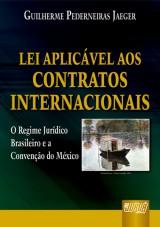 Capa do livro: Lei Aplic�vel aos Contratos Internacionais - O Regime Jur�dico Brasileiro e a Conven��o do M�xico, Guilherme Pederneiras Jaeger