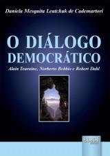 Capa do livro: Di�logo Democr�tico, O - Alain Touraine, Norberto Bobbio e Robert Dahl, Daniela Mesquita Leutchuk de Cademartori