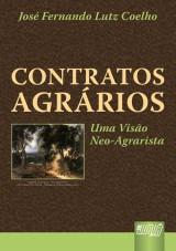 Capa do livro: Contratos Agr�rios - Uma Vis�o Neo-Agrarista, Jos� Fernando Lutz Coelho