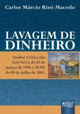 Capa do livro: Lavagem de Dinheiro - Análise Crítica das Leis 9.613, de 03 de março de 1998 e 10.701 de 09 de julho de 2003, Carlos Márcio Rissi Macedo