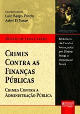 Capa do livro: Crimes Contra as Finanças Públicas - Crimes Contra a Administração Pública, Renato de Lima Castro - Coordenação: Adel El Tasse e Luiz Regis Prado