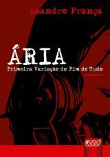 Capa do livro: Ária - Primeira Variação do Fim de Tudo - Romance - Ilustrações: Allan Ledo, Leandro França