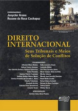 Capa do livro: Direito Internacional - Seus Tribunais e Meios de Solução de Conflitos, Coordenadores: Josycler Arana e Rozane da Rosa Cachapuz