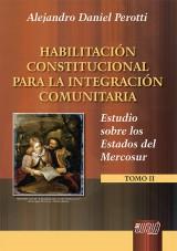 Capa do livro: Habilitación Constitucional para La Integración Comunitaria - Estudio sobre los Estados del Mercosur - Tomo II, Alejandro Daniel Perotti