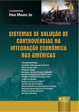 Capa do livro: Sistemas de Solução de Controvérsias na Integração Econômica nas Américas, Coordenador: Hee Moon Jo