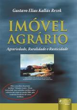 Capa do livro: Imóvel Agrário - Agrariedade, Ruralidade e Rusticidade, Gustavo Elias Kallás Rezek