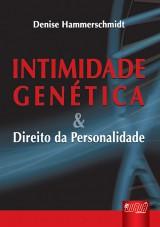 Capa do livro: Intimidade Genética & Direitos da Personalidade, Denise Hammerschmidt