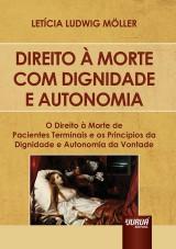 Capa do livro: Direito à Morte Com Dignidade e Autonomia, Letícia Ludwig Möller