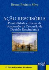 Capa do livro: Ação Rescisória - Possibilidade e Forma de Suspensão da Execução da Decisão Rescindenda, Bruno Freire e Silva