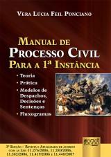 Capa do livro: Manual de Processo Civil Para a 1� Inst�ncia - Atualizada de Acordo com as Leis 11.276/06, 11.280/06, 11.382/06, 11.419/06 e 11.448/07, 3� Edi��o - Revista e Atualizada, Vera L�cia Feil Ponciano