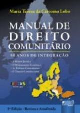 Capa do livro: Manual de Direito Comunitário - 50 Anos de Integração, Maria Teresa de Cárcomo Lobo
