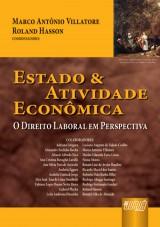Capa do livro: Estado & Atividade Econômica - O Direito Laboral em Perspectiva, Coordenadores: Marco Antônio Villatore e Roland Hasson