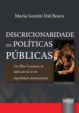 Capa do livro: Discricionariedade em Políticas Públicas - Um Olhar Garantista da Aplicação da Lei de Improbidade Administrativa, Maria Goretti Dal Bosco