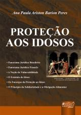 Capa do livro: Proteção aos Idosos, A, Ana Paula Ariston Barion Peres