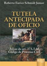 Capa do livro: Tutela Antecipada de Ofício, Roberto Eurico Schmidt Junior