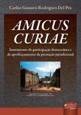 Capa do livro: Amicus Curiae - Instrumento de Participação Democrática e de Aperfeiçoamento da Prestação Jurisdicional, Carlos Gustavo Rodrigues Del Prá