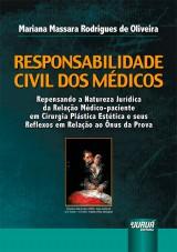 Capa do livro: Responsabilidade Civil dos Médicos - Repensando a Natureza Jurídica da Relação Médico-Paciente - Cirurgia Plástica Estética e seus Reflexos em Relação ao Ônus da Prova, Mariana Massara Rodrigues de Oliveira