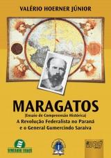 Capa do livro: Maragatos (Ensaio de Compreensão Histórica) - A Revolução Federalista no Paraná e o General Gumercindo Saraiva, Valério Hoerner Júnior