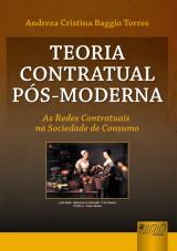 Capa do livro: Teoria Contratual Pós-Moderna - As Redes Contratuais na Sociedade de Consumo, Andreza Cristina Baggio Torres