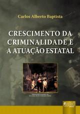 Capa do livro: Crescimento da Criminalidade e a Atuação Estatal, Carlos Alberto Baptista