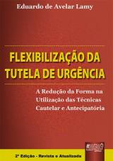 Capa do livro: Flexibilização da Tutela de Urgência - A Redução da Forma na Utilização das Técnicas Cautelar e Antecipatória, Eduardo de Avelar Lamy