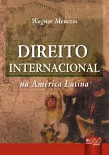 Capa do livro: Direito Internacional - Na América Latina, Wagner Menezes