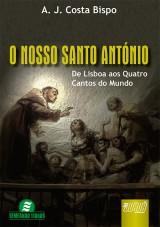 Capa do livro: Nosso Santo António, O - De Lisboa aos Quatro Cantos do Mundo, A. J. Costa Bispo