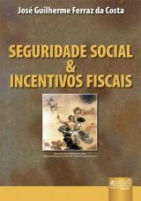 Capa do livro: Seguridade Social & Incentivos Fiscais, José Guilherme Ferraz da Costa