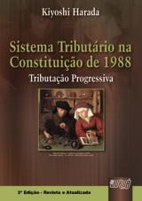 Capa do livro: Sistema Tribut�rio na Constitui��o de 1988 - Tributa��o Progressiva, 3� Edi��o - Revista e Atualizada, Kiyoshi Harada
