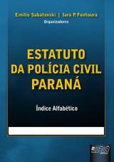 Capa do livro: Estatuto da Polícia Civil do Paraná, Organizadores: Emilio Sabatovski e Iara P. Fontoura