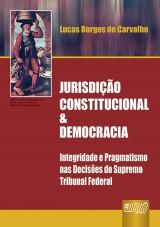 Capa do livro: Jurisdi��o Constitucional & Democracia - Integridade e Pragmatismo nas Decis�es do Supremo Tribunal Federal, Lucas Borges de Carvalho