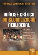 Capa do livro: Análise Crítica da Globalização Neoliberal - Seu impacto no mundo do trabalho à luz da interpretação dos conceitos de fetichização e racionalização nas obras de Karl Marx e Max Weber, Francisco Quintanilha Véras Neto