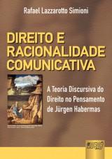 Capa do livro: Direito e Racionalidade Comunicativa - A Teoria Discursiva do Direito no Pensamento de Jurgen Habermas, Rafael Lazzarotto Simioni
